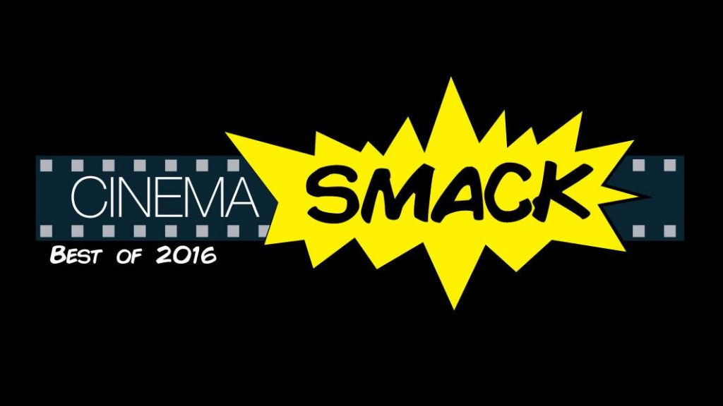 Cinema Smack's Best of 2016